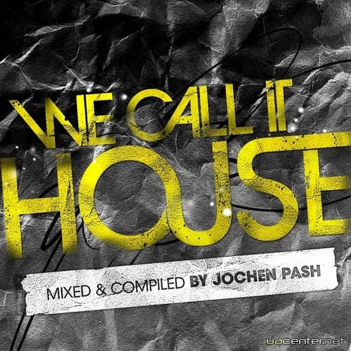 We Call It House - Mixed By Jochen Pash (2010)