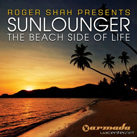 Roger Shah Pres Sunlounger - The Beach Side Of Life (Club Mixes) (2010)