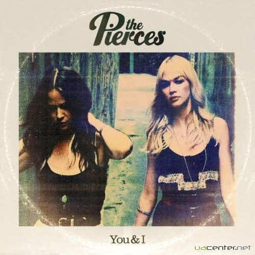 The Pierces - You and I (2011)