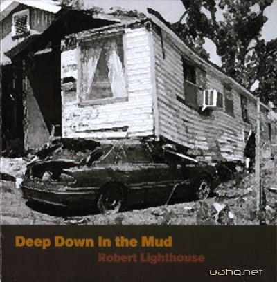 Robert Lighthouse - Deep Down in the Mud (2007)
