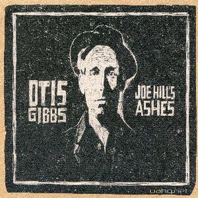 Otis Gibbs - Joe Hill's ashes (2011)