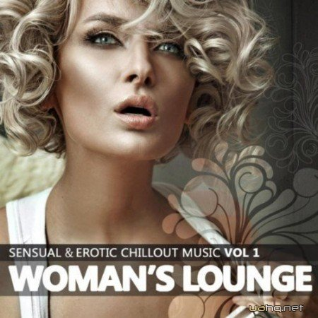VA - Woman's Lounge Vol. 1: Sensual & Erotic Chillout Music (2011)