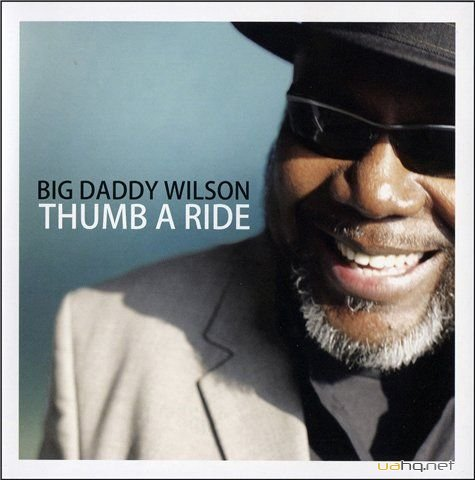 Big Daddy Wilson - Thumb A Ride (2011)