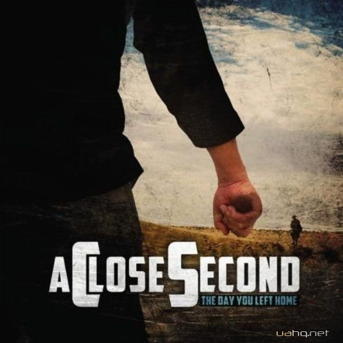 A Close Second - The Day You Left Home (2011)