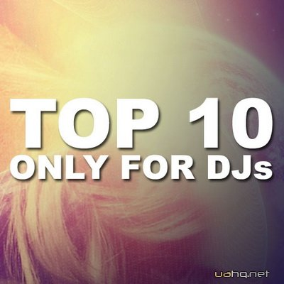 TOP 10 Only For Djs (05.08.2011)