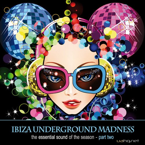 Ibiza Underground Madness The Essential Sound of The Season Part two (2011)