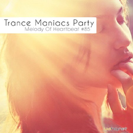 Trance Maniacs Party: Melody Of Heartbeat #85 (2012)