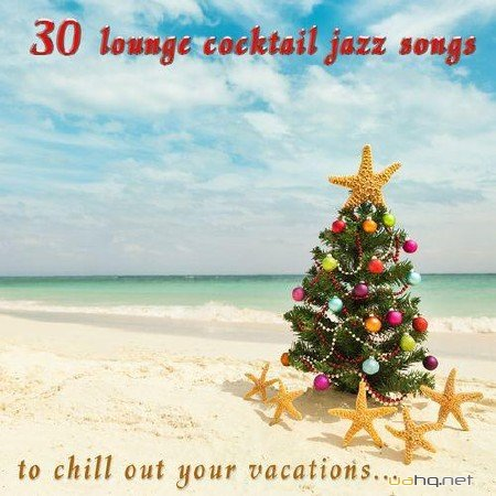 30 Lounge Cocktail Jazz Songs to Chill Out Your Vacations (2011)