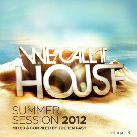 We Call It House (Summer Session mixed & compiled By Jochen Pash) (2012)