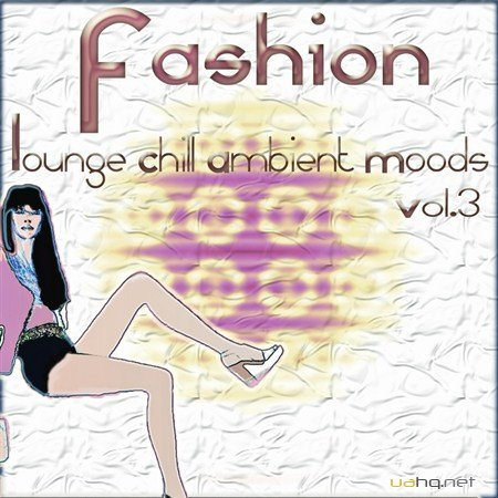 Fashion Lounge Chill Ambient Moods Vol.3: 50 Tunes for Your Relax (2012)