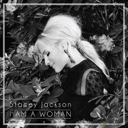 Stacey Jackson - I Am A Woman (Remixes) (2012)