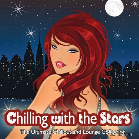 Chilling With the Stars: The Ultimate Chillout and Lounge Collection (2012)