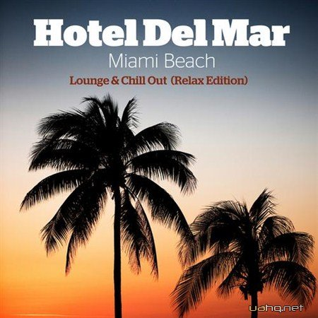 Hotel Del Mar Miami Beach Lounge And Chill Out Relax Edition (2013)