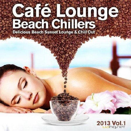 Cafe Lounge Beach Chillers 2013 Vol.1 (Delicious Beach Sunset Lounge & Chill Out) (2013)