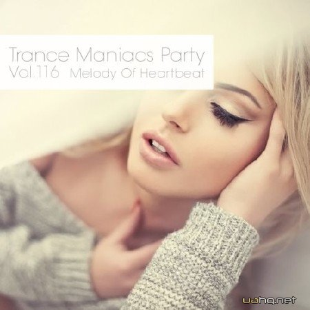 Trance Maniacs Party: Melody Of Heartbeat #116 (2013)