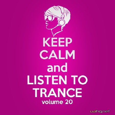 Keep Calm and Listen to Trance Volume 20 (2014)